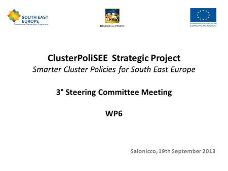 ClusterPoliSEE Strategic Project Smarter Cluster Policies for South East Europe 3° Steering Committee Meeting WP6 Salonicco, 19th September 2013.