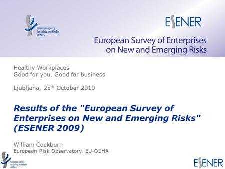 TITLE of the presentation Results of the European Survey of Enterprises on New and Emerging Risks (ESENER 2009) William Cockburn European Risk Observatory,