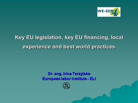Key EU legislation, key EU financing, local experience and best world prаctices Dr. eng. Irina Terzyiska European labor institute - ELI.
