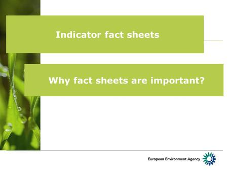 Indicator fact sheets Why fact sheets are important?