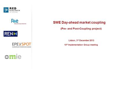 SWE Day-ahead market coupling (Pre- and Post-Coupling project) Lisbon, 3 rd December 2013 10 th Implementation Group meeting.