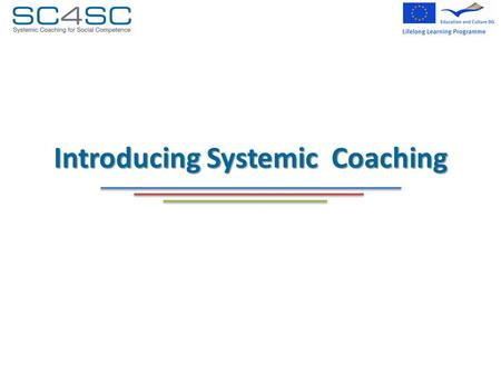 Introducing Systemic Coaching. Welcome Getting to know each other.