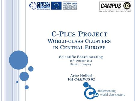 C-P LUS P ROJECT W ORLD - CLASS C LUSTERS IN C ENTRAL E UROPE Arno Hollosi FH CAMPUS 02 Scientific Board meeting 18 th October 2011 Sárvár, Hungary.