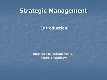 Strategic Management Introduction Business administration'06-07 Prof.Dr. E.Vatchkova.