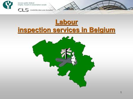 1 Labour inspection services in Belgium. 2 –Specialist and non-generalist –Taking account of the specific characteristics of Belgian institutions (federal.