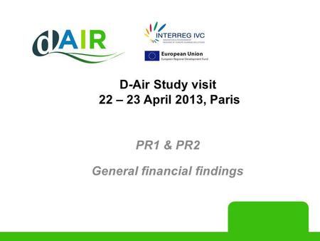 PR1 & PR2 General financial findings D-Air Study visit 22 – 23 April 2013, Paris.
