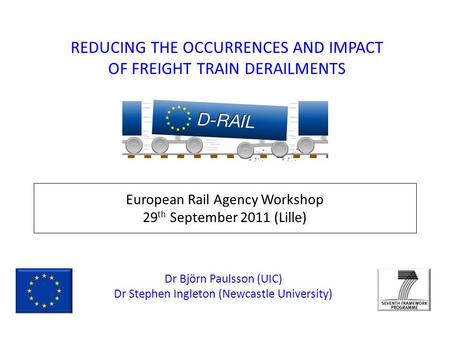 European Rail Agency Workshop 29 th September 2011 (Lille) Dr Björn Paulsson (UIC) Dr Stephen Ingleton (Newcastle University) REDUCING THE OCCURRENCES.