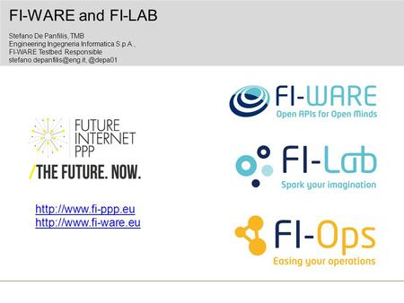 FI-WARE and FI-LAB Stefano De Panfilis, TMB Engineering Ingegneria Informatica S.p.A., FI-WARE Testbed Responsible.