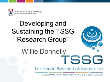 "Developing and Sustaining the TSSG Research Group"" Willie Donnelly."
