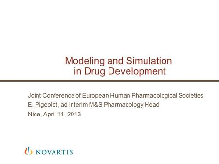 Modeling and Simulation in Drug Development Joint Conference of European Human Pharmacological Societies E. Pigeolet, ad interim M&S Pharmacology Head.