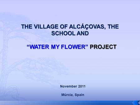 November 2011 Múrcia, Spain.  Situation/regional background  Some pictures  Evolution of the population  Main activities  Our school  The Treaty.