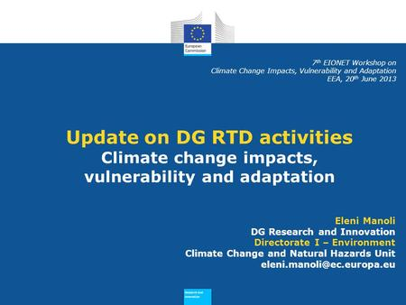 Research and Innovation Research and Innovation Update on DG RTD activities Climate change impacts, vulnerability and adaptation Eleni Manoli DG Research.