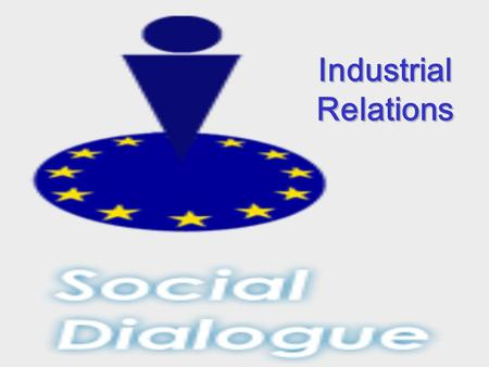 Industrial Relations. Understanding Art. 138 & 139 Legislative process Council Commission Social Partners Agreement implemented by a Decision LEGISLATION.