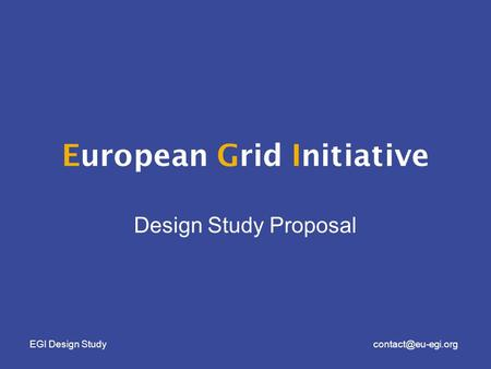 EGI Design European Grid Initiative Design Study Proposal.