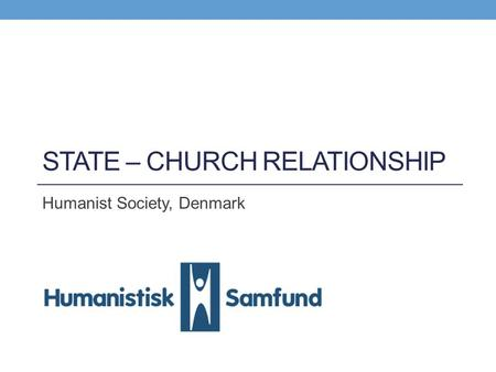 STATE – CHURCH RELATIONSHIP Humanist Society, Denmark.