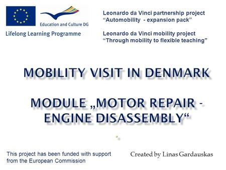 "Created by Linas Gardauskas Leonardo da Vinci partnership project ""Automobility - expansion pack"" Leonardo da Vinci mobility project ""Through mobility."