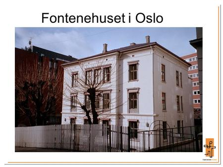Fontenehuset i Oslo Project: Bokstøtten 2004-2007 A wish to do more for students with mental problems Inspired by Fountain House, Copenhagen (Bogstotten)
