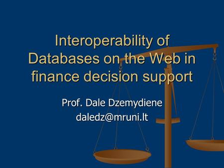 Interoperability of Databases on the Web in finance decision support Prof. Dale Dzemydiene