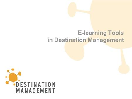 1 E-learning Tools in Destination Management. 2 This project has been funded with the support of the European Community The content of this project does.