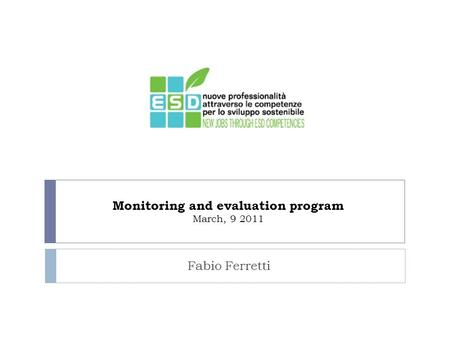Monitoring and evaluation program March, 9 2011 Fabio Ferretti.