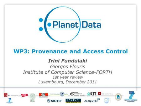 WP3: Provenance and Access Control Irini Fundulaki Giorgos Flouris Institute of Computer Science-FORTH 1st year review Luxembourg, December 2011.