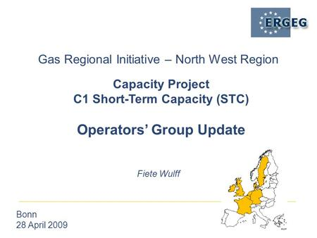 Gas Regional Initiative – North West Region Bonn 28 April 2009 Fiete Wulff Capacity Project C1 Short-Term Capacity (STC) Operators' Group Update.