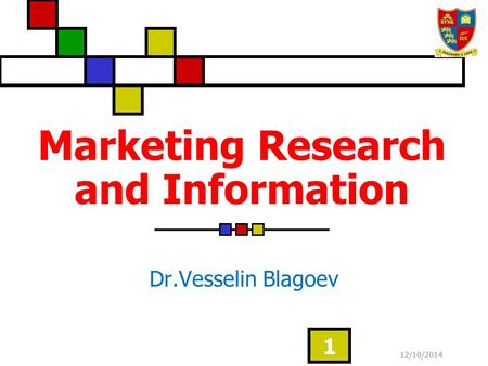 12/10/2014 1 Marketing Research and Information Dr.Vesselin Blagoev.