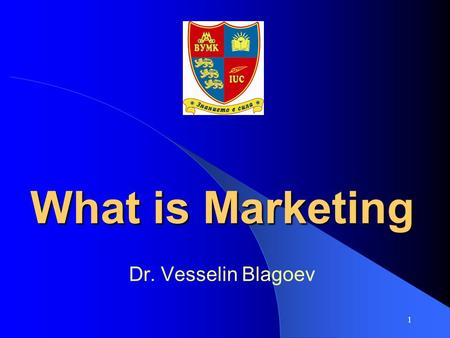 1 What is Marketing Dr. Vesselin Blagoev. 2 Design a customer-driven marketing strategy Understand the marketplace and customer needs and wants Construct.