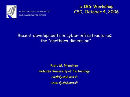 E-IRG Workshop CSC, October 4, 2006 Risto M. Nieminen Helsinki University of Technology  HELSINKI UNIVERSITY OF TECHNOLOGY.