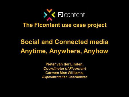 Mediafi.org ficontent.eu FI-Content2 CEBIT - March 12th 2014 Pieter van der Linden – FI-Content2 1 The FIcontent use case project Social.