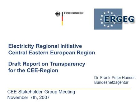 Electricity Regional Initiative Central Eastern European Region Draft Report on Transparency for the CEE-Region Dr. Frank-Peter Hansen Bundesnetzagentur.