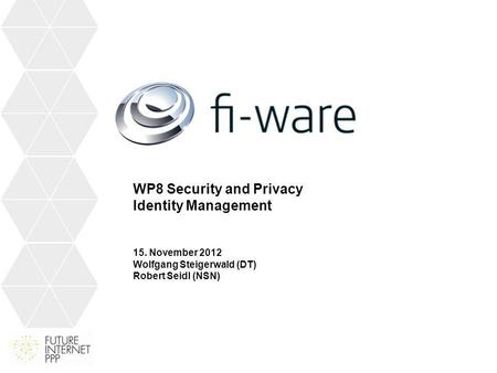 WP8 Security and Privacy Identity Management 15. November 2012 Wolfgang Steigerwald (DT) Robert Seidl (NSN)