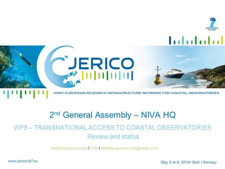 Stefania Sparnocchia I CNR I  May 5 to 8, 2014I Oslo I Norway 2 nd General Assembly – NIVA HQ WP8 –