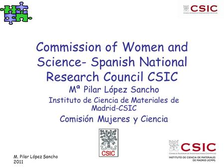 M. Pilar López Sancho 2011 Commission of Women and Science- Spanish National Research Council CSIC Mª Pilar López Sancho Instituto de Ciencia de Materiales.