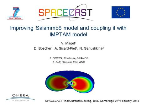 Improving Salammbô model and coupling it with IMPTAM model V. Maget 1 D. Boscher 1, A. Sicard-Piet 1, N. Ganushkina 2 1. ONERA, Toulouse, FRANCE 2. FMI,