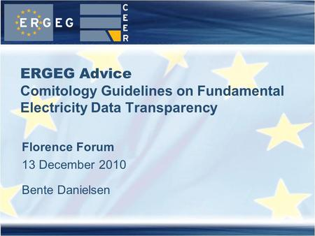 ERGEG Advice Comitology Guidelines on Fundamental Electricity Data Transparency Florence Forum 13 December 2010 Bente Danielsen.