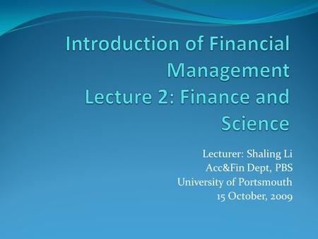 Lecturer: Shaling Li Acc&Fin Dept, PBS University of Portsmouth 15 October, 2009.