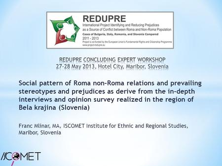 Social pattern of Roma non–Roma relations and prevailing stereotypes and prejudices as derive from the in-depth interviews and opinion survey realized.