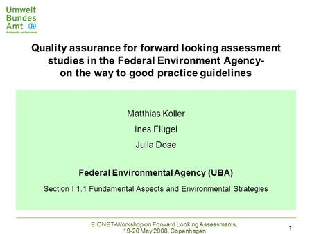 EIONET-Workshop on Forward Looking Assessments, 19-20 May 2008, Copenhagen 1 Matthias Koller Ines Flügel Julia Dose Federal Environmental Agency (UBA)