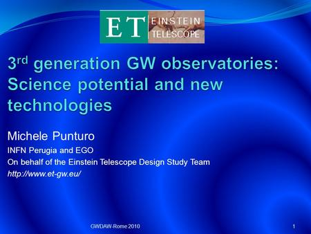 Michele Punturo INFN Perugia and EGO On behalf of the Einstein Telescope Design Study Team  1GWDAW-Rome 2010.