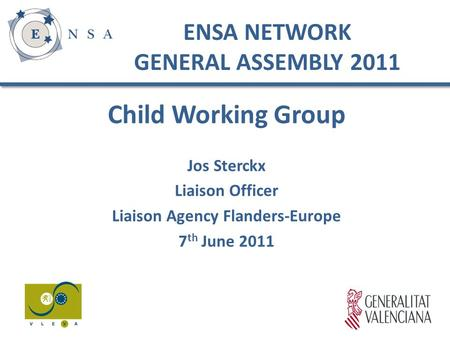 Child Working Group Jos Sterckx Liaison Officer Liaison Agency Flanders-Europe 7 th June 2011 ENSA NETWORK GENERAL ASSEMBLY 2011.