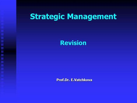 Strategic Management Revision Prof.Dr. E.Vatchkova.
