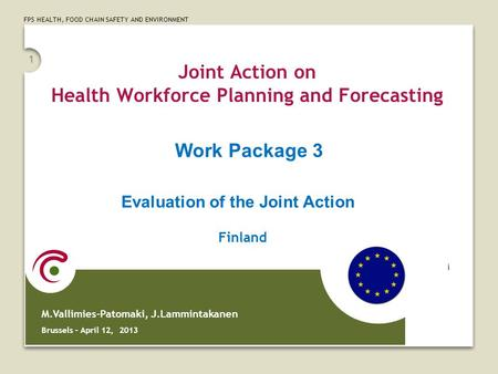 FPS HEALTH, FOOD CHAIN SAFETY AND ENVIRONMENT 1 Joint Action on Health Workforce Planning and Forecasting M.Vallimies-Patomaki, J.Lammintakanen Brussels.