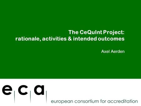 The CeQuInt Project: rationale, activities & intended outcomes Axel Aerden.