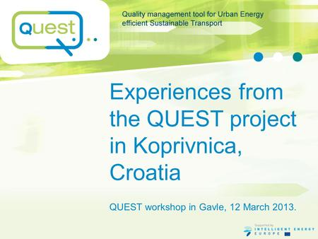 Experiences from the QUEST project in Koprivnica, Croatia QUEST workshop in Gavle, 12 March 2013.