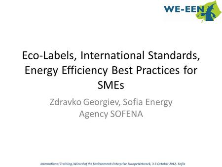 Eco-Labels, International Standards, Energy Efficiency Best Practices for SMEs Zdravko Georgiev, Sofia Energy Agency SOFENA International Training, Wizard.