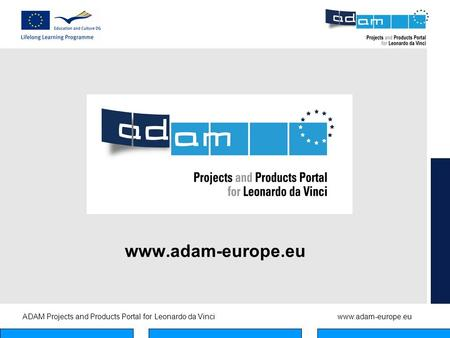 ADAM Projects and Products Portal for Leonardo da Vinciwww.adam-europe.eu www.adam-europe.eu.