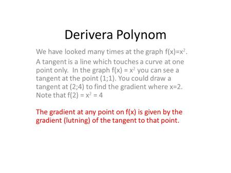 Derivera Polynom We have looked many times at the graph f(x)=x 2. A tangent is a line which touches a curve at one point only. In the graph f(x) = x 2.