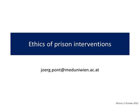 Ethics of prison interventions Milano, 5 October 2012.