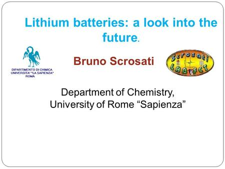 "Bruno Scrosati Lithium batteries: a look into the future. Department of Chemistry, University of Rome ""Sapienza"""